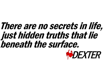 No Secrets, Just Hidden Truths - Dexter Quote