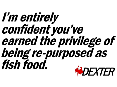 Re-purposed as Fish Food - Dexter Quote