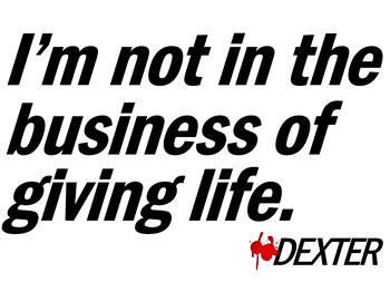 Not in the Business of Giving Life - Dexter Quote