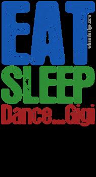 Primary Color EAT SLEEP Dance...Gigi