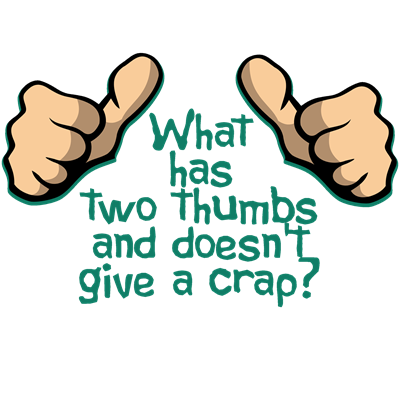 What Has Two Thumbs and Doesn't Give a Crap?