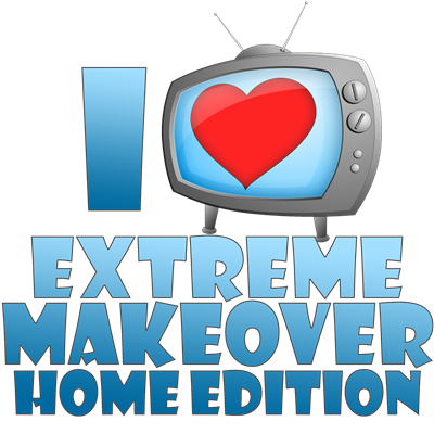I Heart Extreme Makeover: Home Edition