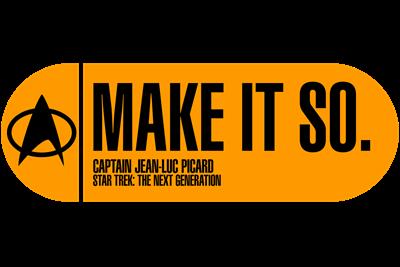 Make It So - Star Trek Quote