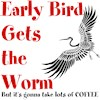 Early Bird Gets Worm