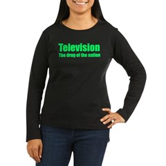Television; Drug of the Nation! Women's Long Sleeve Dark T-Shirt
