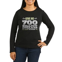 Give Me 700 Billion Women's Long Sleeve Dark T-Shirt