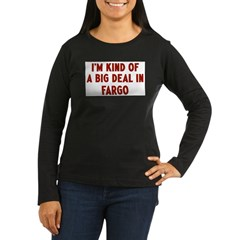 Big Deal in Fargo Women's Long Sleeve Dark T-Shirt