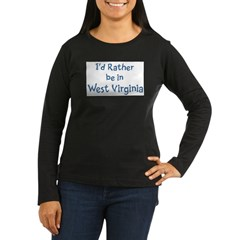 Rather be in West Virginia Women's Long Sleeve Dark T-Shirt