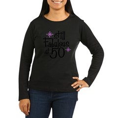 Still Fabulous at 50 Women's Long Sleeve Dark T-Shirt