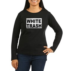 WhiteTrash.jpg Women's Long Sleeve Dark T-Shirt
