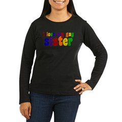 I Love My Gay Sister Women's Long Sleeve Dark T-Shirt