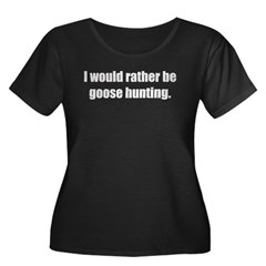 I'd Rather be Goose Hunting Women's Plus Size Scoop Neck Dark T-Shirt