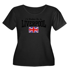 I'd Rather Be In Liverpool Women's Plus Size Scoop Neck Dark T-Shirt