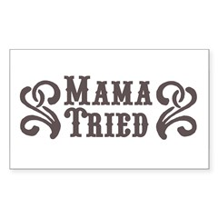 Mama Tried Rectangle Sticker (Rectangle 50 pk)