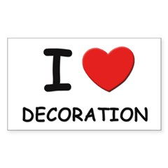 I love decoration Rectangle Sticker (Rectangle 50 pk)