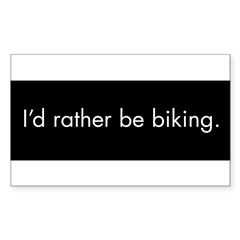 I'd rather be biking Sticker (Rectangle 50 pk)