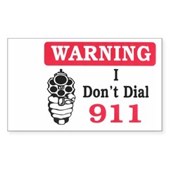 Warning I Don't Dial 911 Rectangle Sticker (Rectangle 50 pk)