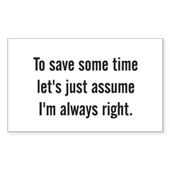 To save some time let's assume I'm always right Sticker (Rectangle 50 pk)