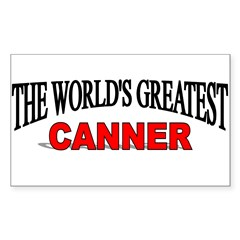 """The World's Greatest Canner"" Sticker (Rectangular Sticker (Rectangle 50 pk)"