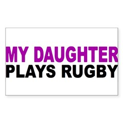 My daughter plays rugby! Sticker (Rectangle 50 pk)