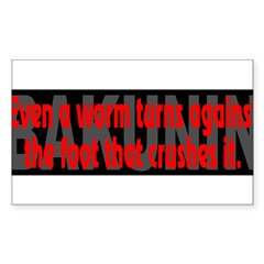 (Bakunin Quote):Even a worm... - Sticker (Rectangle 50 pk)
