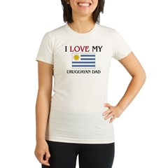 I Love My Uruguayan Dad Organic Women's Fitted T-Shirt