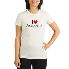 """I Love (Heart) Acapella"" Organic Women's Fitted T-Shirt"
