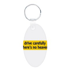 "Bumper Sticker ""drive carfully, there's no heaven"" Aluminum Oval Keychain"