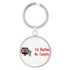 I'd Rather Be Camping Round Keychain