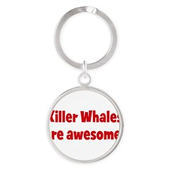 Killer Whales are awesome Round Keychain