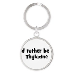 Rather be a Thylacine Round Keychain