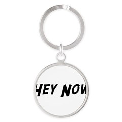 Hey Now Round Keychain