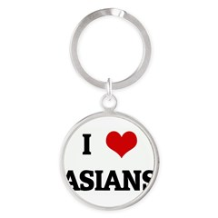 I Love ASIANS Round Keychain