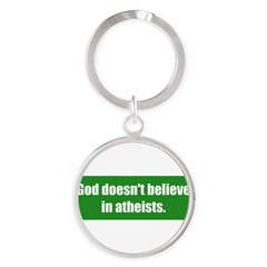 God doesn't believe in atheists. Round Keychain