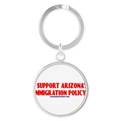 I SUPPORT ARIZONA'S IMMIGRATION POLICY! Round Keychain