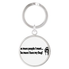 The more people I meet... Round Keychain