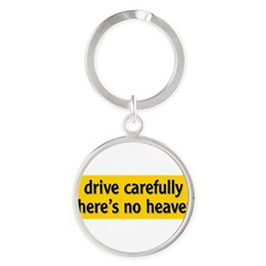 "Bumper Sticker ""drive carfully, there's no heaven"" Round Keychain"