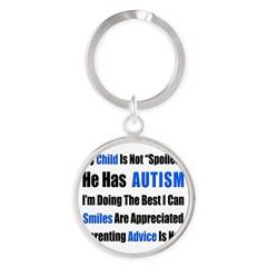 Not Spoiled, He has Autism Round Keychain