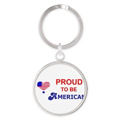 PROUD TO BE AMERICAN Round Keychain
