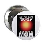 "Out of this World Sci-Fi Mom 2.25"" Button (100 pac"