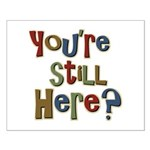 Funny You're Still Here Humorous Small Poster
