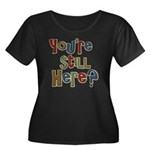 Funny You're Still Here Humorous Women's Plus Size