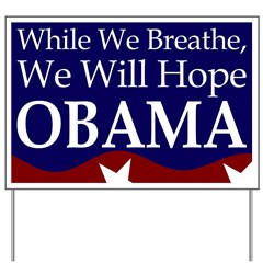 While We Breathe, We Will Hope Lawn Sign for Barack Obama