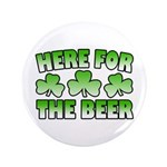 "Here for the Beer Shamrock 3.5"" Button"