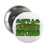 "It's a Celebration Bitches Shamrock 2.25"" Button ("
