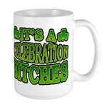 It's a Celebration Bitches Shamrock Large Mug