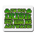 I'm Not Irish but Kiss Me Anyways Shamrock Mousepa