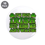 "I'm Not Irish but Kiss Me Anyways Shamrock 3.5"" Bu"
