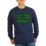 I'm Not White I'm Irish Long Sleeve Dark T-Shirt
