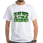 I'm Not White I'm Irish White T-Shirt